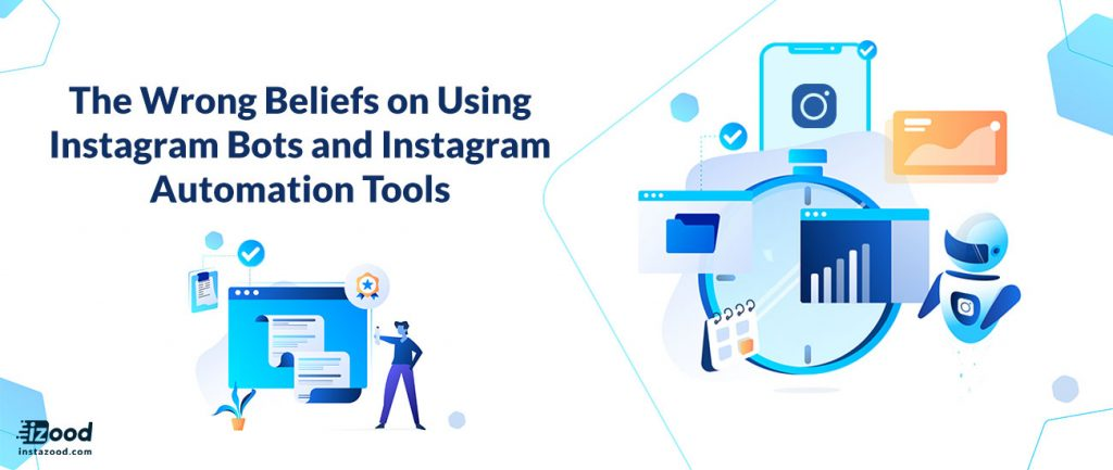The Wrong Beliefs on Using Instagram Bots and Instagram Automation Tools