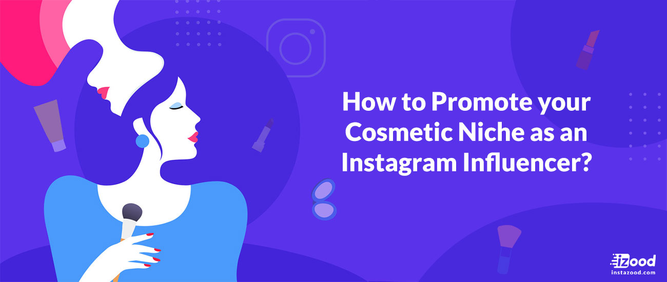 How to Promote your Cosmetic Niche as an Instagram Influencer?