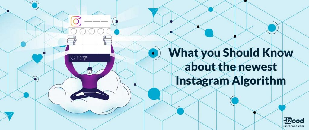 What you Should Know about the newest Instagram Algorithm