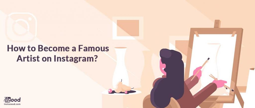 How to Become a Famous Artist on Instagram?