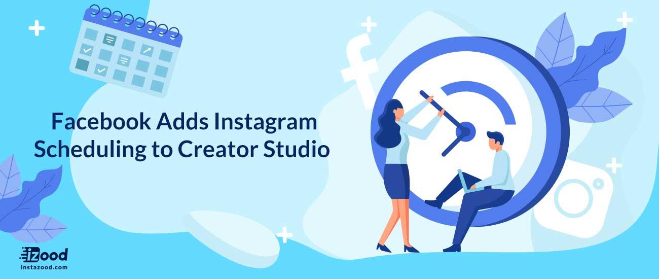 Facebook Adds Instagram Scheduling to Creator Studio