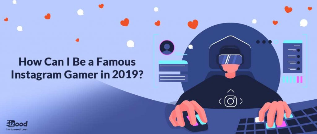 Be a Famous Instagram Gamer in 2019