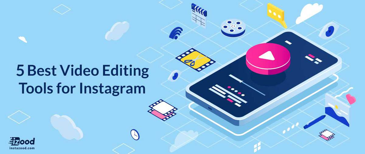 5 Best Video Editing Tools for Instagram
